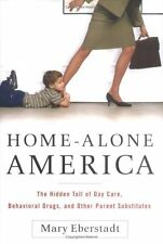 Home-Alone America: The Hidden Toll of Day Care, Behavioral Drugs, and Other Par