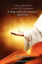 Is Jesus Revealed in the Old Testament? a Study of the Old Testament High...