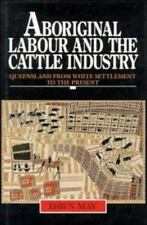 Aboriginal Labour and the Cattle Industry: Queensland from White Settlement to t