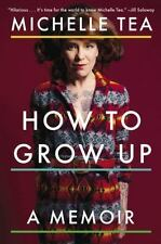 How to Grow Up by Michelle Tea (2015, Paperback)