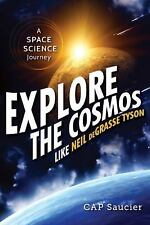 Explore the Cosmos Like Neil DeGrasse Tyson : A Space Science Journey by C. A. P