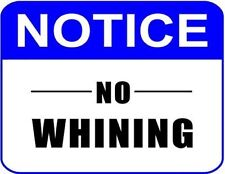 """""""Notice No Whining"""" 11 inch by 9.5 inch Laminated Sign"""