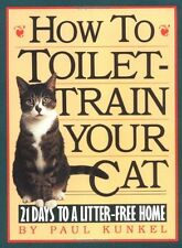 How to Toilet-Train Your Cat: 21 Days to a Litter-Free Home by Paul Kunkel