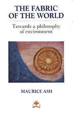 THE FABRIC OF THE WORLD: TOWARDS A PHILOSOPHY OF ENVIRONMENT. , Ash, Maurice. ,