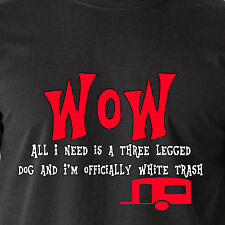 All I need is a 3 legged dog and I'm officially white trash DALLAS Funny T-Shirt