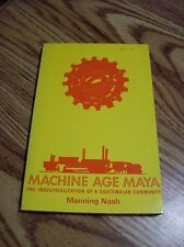 Machine Age Maya - The Industrialization of a Guatemalan Community MANNING NASH
