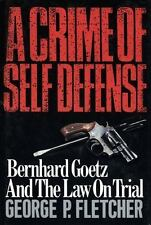 A Crime of Self Defense: Bernhard Goetz and the Law on Trial-ExLibrary