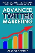 Advanced Twitter Marketing: How to Get Twitter Followers with Twitter...