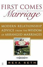 First Comes Marriage : Modern Relationship Advice from the Wisdom of Arranged...