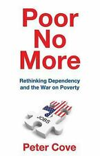 Poor No More : Rethinking Dependency and the War on Poverty by Peter Cove...
