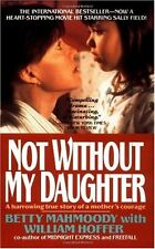 Not Without My Daughter: The Harrowing True Story of a Mothers Courage by Betty