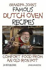 Grandpa John's Famous Dutch Oven Recipes~Comfort Food from an Old Iron Pot-New!