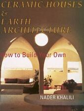 Ceramic Houses and Earth Architecture: How to Build Your Own, Khalili, Nader, Ve