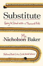 Substitute : Going to School with a Thousand Kids by Nicholson Baker (2016, Hard