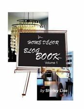 Home Decor Blog Book by Shirley Lise (2013, Paperback)