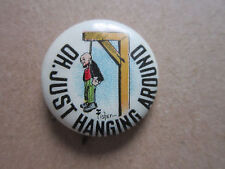 Oh Just Hanging Around Pin Badge Hat Tie Lapel Button
