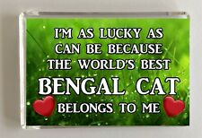 BENGAL CAT Fridge Magnet - LUCKY AS CAN BE THE BEST CAT BELONGS TO ME - Gift