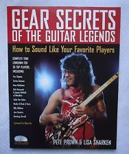 Gear Secrets of the Guitar Legends : How to Sound Like Your Favorite Players by