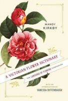 Victorian Flower Dictionary : The Language of Flowers Companion, Hardcover by...