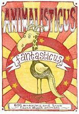 Animalisticus Fantasticus: 600 Amazing and True Facts about Animals
