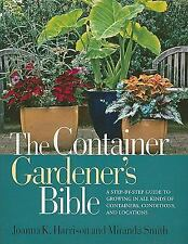 The Container Gardener's Bible: A Step-by-Step Guide to Growing in All Kinds of