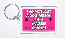 I Am Not Just a Dog Person I'm a Maltese Mummy Keyring,Ideal Present/Gift