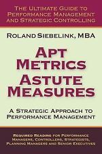 Apt Metrics, Astute Measures. A Strategic Approach to Performance Management...