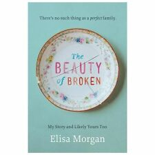 The Beauty Of Broken: My Story And Likely Yours Too: By Elisa Morgan