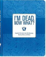 I'm Dead, Now What? Important Information about My Belongings, Business Affai...