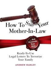 New, How To Sue Your Mother-in-Law And Prosecute Your Kids, Andrew Harley, Book