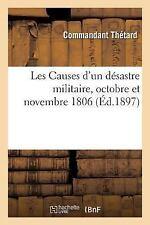Les Causes d'un Desastre Militaire, Octobre et Novembre 1806 by Thetard-C...