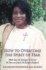 How to Overcome the Spirit of Fear : Walk Out the Danger of Terror and Fear...