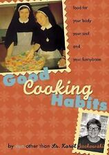 Good Cooking Habits: Food for Your Body, Your Soul, and Your Funnybone by Nun