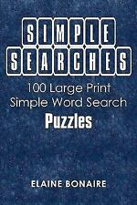 Simple Searches : 100 Large Print Simple Word Search Puzzles by Elaine...