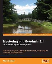 Mastering phpMyAdmin 3.1 for Effective MySql Management by Delisle, Marc