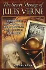Secret Message of Jules Verne : Decoding His Masonic, Rosicrucian