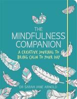 The Mindfulness Companion: A Creative Journal to, Arnold, Dr Sarah Jane, New