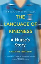 The Language of Kindness: A Nurse's Story-Christie Watson, 9781784706883