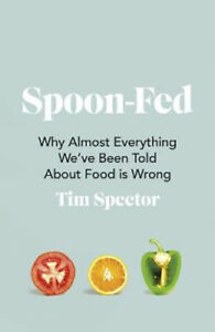 Spoon-Fed: Why almost everything we've been told about food is wrong