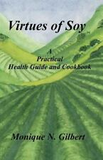 Virtues of Soy : A Practical Health Guide and Cookbook by Monique N. Gilbert...