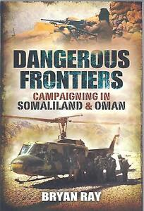 Dangerous Frontiers: Campaigning in Somaliland and Oman Bryan Ray NEW Paperback