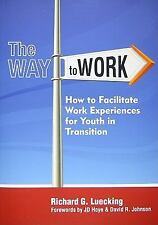 The Way to Work : How to Facilitate Work Experiences for Youth in Transition...