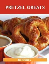 Pretzel Greats : Delicious Pretzel Recipes, the Top 64 Pretzel Recipes by Jo...