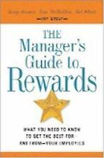 The Manager's Guide to Rewards: What You Need to Know to Get the Best for -- and