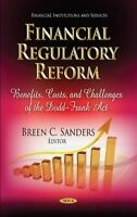 Financial Regulatory Reform. Benefits, Costs & Challenges of the Dodd-Frank Act