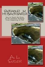 Nature at Work: Sinkholes! in My Backyard?! : How to Slash the Risks of the...