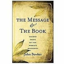 The Message and the Book: Sacred Texts of the World's Religions by Bowker, John