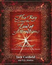 The Key to Living the Law of Attraction: The Secret To Creating the Life of Your