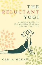 The Reluctant Yogi: A Quirky Guide to the Practice That Can Change Your Life,Ca