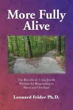 More Fully Alive: The Benefits of Using Jewish Wisdom for Responding to Stress a